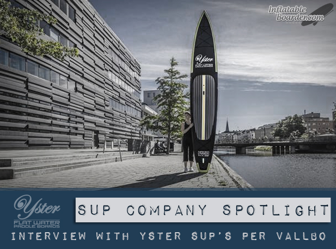 Interview with Yster SUP Founder – SUP Company Spotlight | Inflatable Boarder